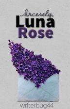 Sincerely Luna Rose by writerbug44