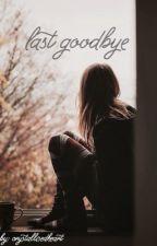 Last Goodbye (Lauren/ you) by crystallisedheart