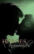 Héroes Enamorados © (Borrador) by Katyisa
