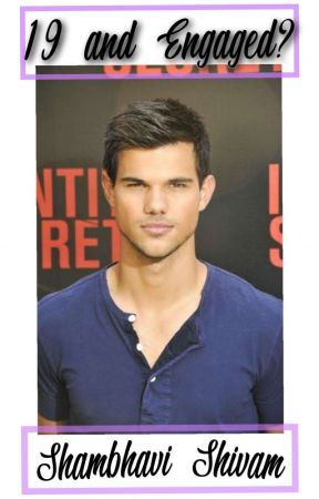 19 and Engaged? (A Taylor Lautner Fanfic) by Greekgoddess1302