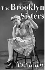 The Brooklyn Sisters   -   @Short Story by sloanranger