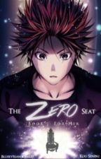 The Zero Seat: Book 1 |For Her| Shokugeki no Soma|☂ | Under Editing! by SenpaiKou