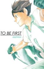 To Be First [Oikawa Tooru x Reader] by zephiiaa