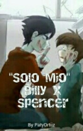 """Solo mio"" Billy x Spencer 