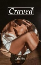 Craved [✔️] by -acidtrip