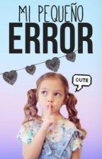 Mi pequeño error [Editando] by Baby_Ariel_Stylinson