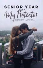 Senior Year with My Protector | Protector 1.2 by 3dream_writer3