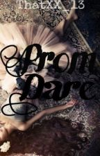 Prom Dare (One Shot) by MakeMeYourAphrodite