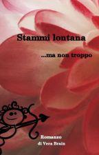 Stammi lontana....ma non troppo (1) by VeraBrain88