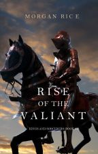 Rise of the Valiant (Kings and Sorcerers--Book 2) by morganrice