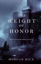 The Weight of Honor (Kings and Sorcerers--Book 3) by morganrice