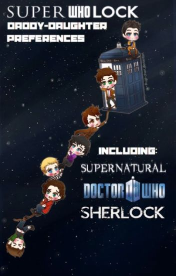 SuperWhoLock Daddy-Daughter Preferences