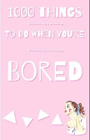 1,000 Things to do When You're Bored