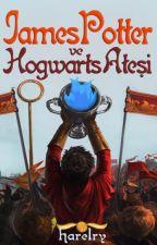 James Potter ve Hogwarts Ateşi by harelry