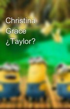 Christina Grace ¿Taylor? by mvillsanc