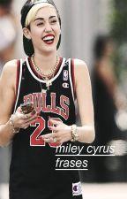 Miley Cyrus frases by LasPiernasDeMiley