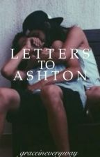 Letters to Ashton by graceineveryway