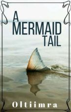 A Mermaid Tail [A Nalu Fanfiction] by its_galaxia