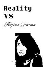 REALITY VS FILIPINO DRAMA by lhynpark