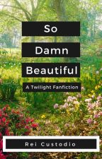 So Damn Beautiful (A Twilight Fan Fiction) by Reimariefourteen