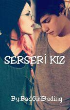 SERSERİ KIZ by BadGirlBuding