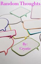 Random thoughts by Cryatic