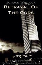 (Overhaul in Progress) Betrayal Of The Gods - Book 1 by Racklin