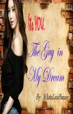 It's YOU. The Guy in My Dream. by WhiteliesBunny21