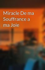 Miracle De ma Souffrance a ma Joie by mamitaseck9