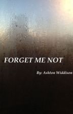 Forget Me Not by AshtonWiddison