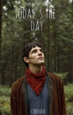 Today's the Day (Merlin Fanfiction) by corinnelmao