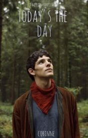 Today's the Day (Merlin Fanfiction) by WolfieWinchester