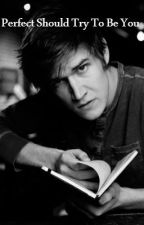 Perfect Should Try To Be You (A Bo Burnham Fanfiction) by amythegeek