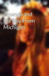 Amanda and the Boy From Michigan by amanirose02