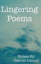 Lingering Poems by GabrielLunoch