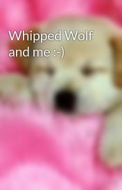 Whipped Wolf and me :-) by KatieSorfleet