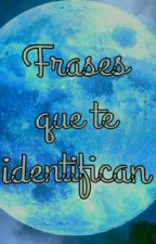 Frases que te Identifican by FrasesQueTeLlegan