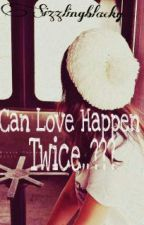 Can Love Happen Twice..??? by sizzlingblacky
