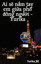 Ai sẽ nắm tay em giữa phố đông người - Yurika by Yurika_BE