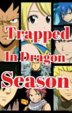 Trapped In Dragon Season(Fairy Tail Fanfic) by Ot12WeAreOne12