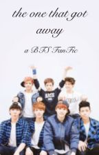 The One That Got Away - BTS FanFic by mxpop09