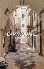 earthquake » ashton irwin (book two) by lukethekink