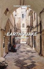 earthquake » ashton irwin (book two) by 5sosthekink