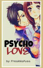 Psycho Love by FreaknaPusa