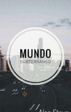 Mundo Subterráneo  by AlanSteve27
