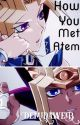 How you met Atem (Atem X Reader FanFic) by DemyDW