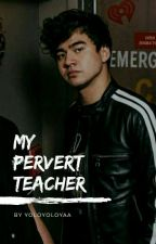 My 'Pervert' Teacher • CH by lukeysmoan