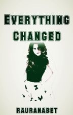 Everything Changed -Raura- by rauranabet