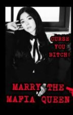 MARRY THE MAFIA QUEEN by kpopchangeme