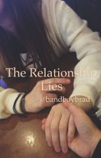 The Relationship Lies by bandboybrad